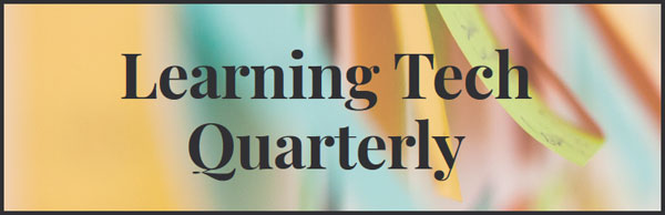Learning Tech Quarterly