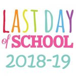 Last Day of School 2018-19