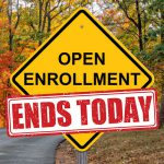 Open Enrollment Ends Today