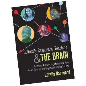 Culturally Responsive Teaching and the Brain, by ZarettaHammond